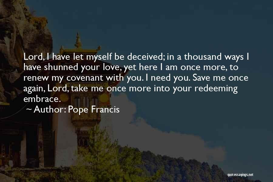 Let Me Love You Again Quotes By Pope Francis