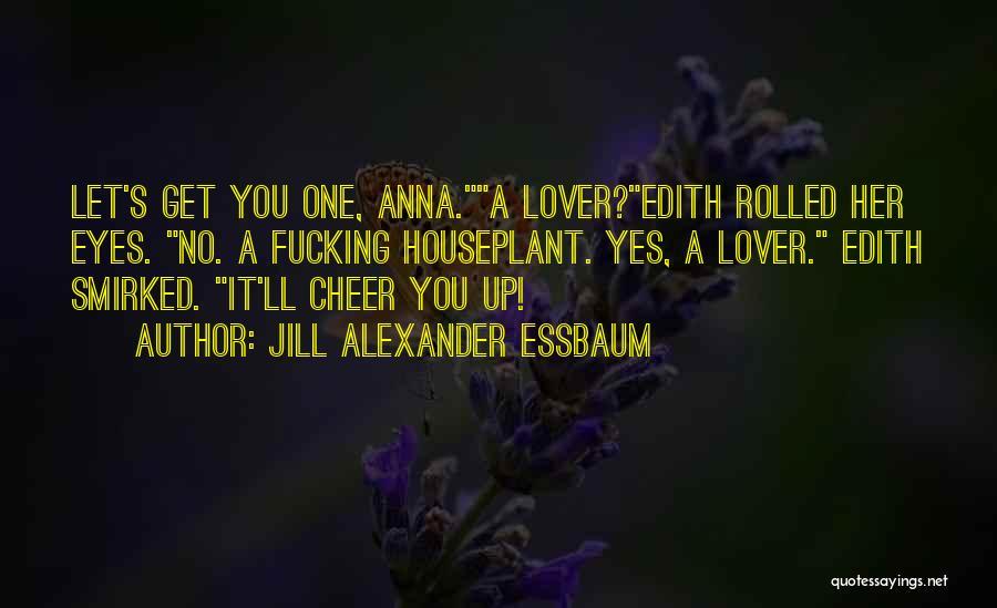 Let No One Quotes By Jill Alexander Essbaum