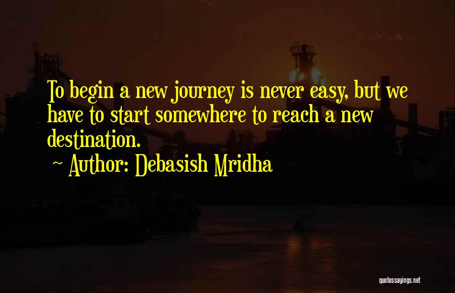 Let The Journey Begin Quotes By Debasish Mridha