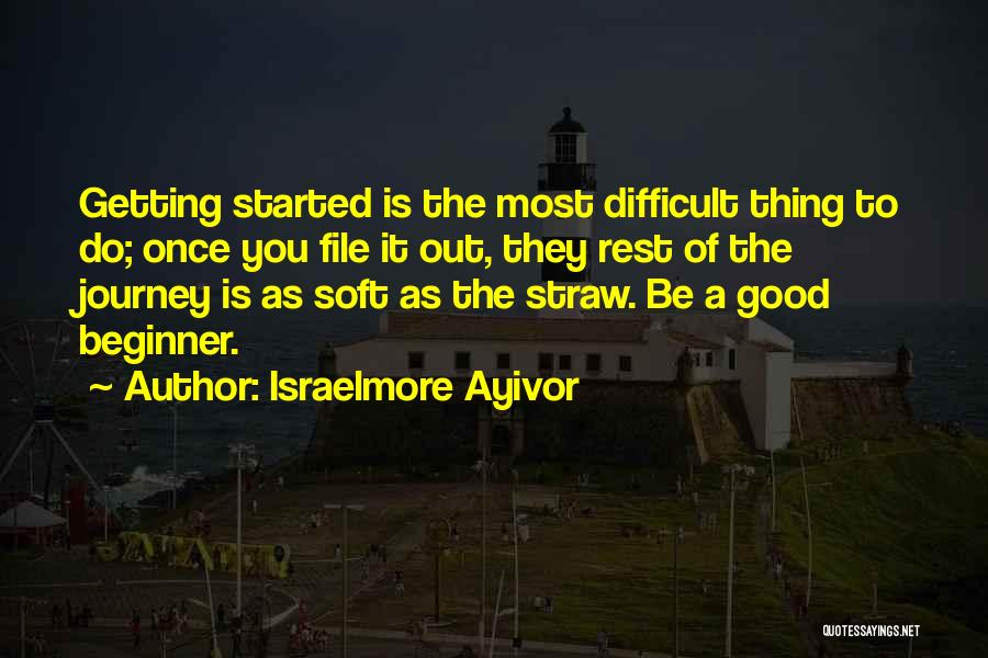 Let The Journey Begin Quotes By Israelmore Ayivor