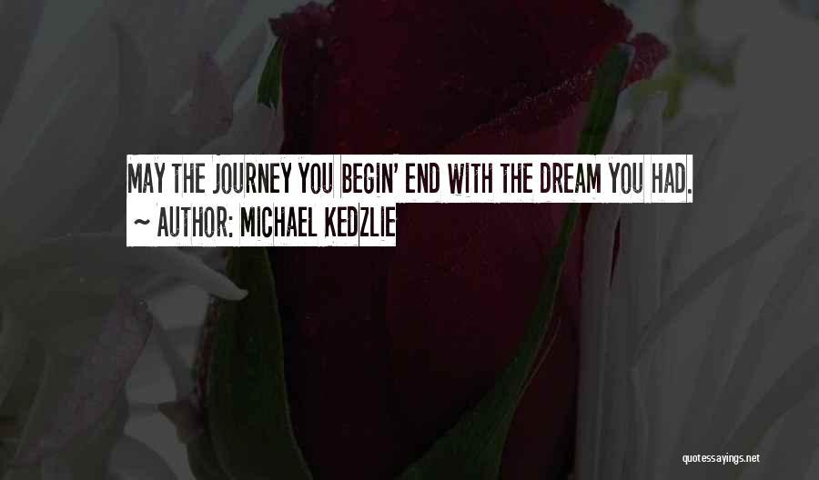 Let The Journey Begin Quotes By Michael Kedzlie