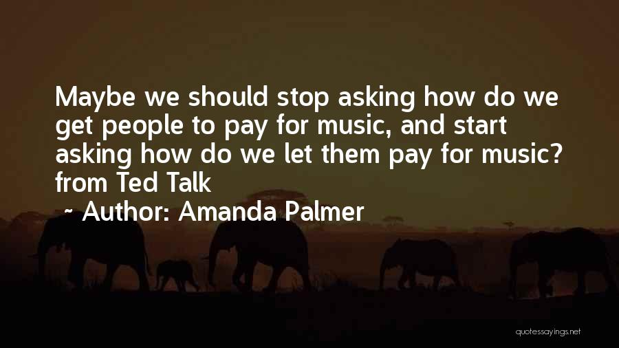 Let Them Talk Quotes By Amanda Palmer