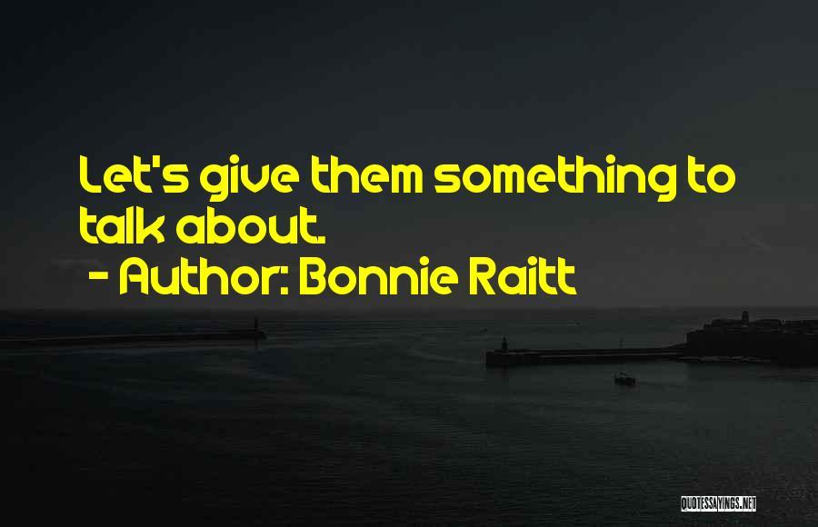 Let Them Talk Quotes By Bonnie Raitt