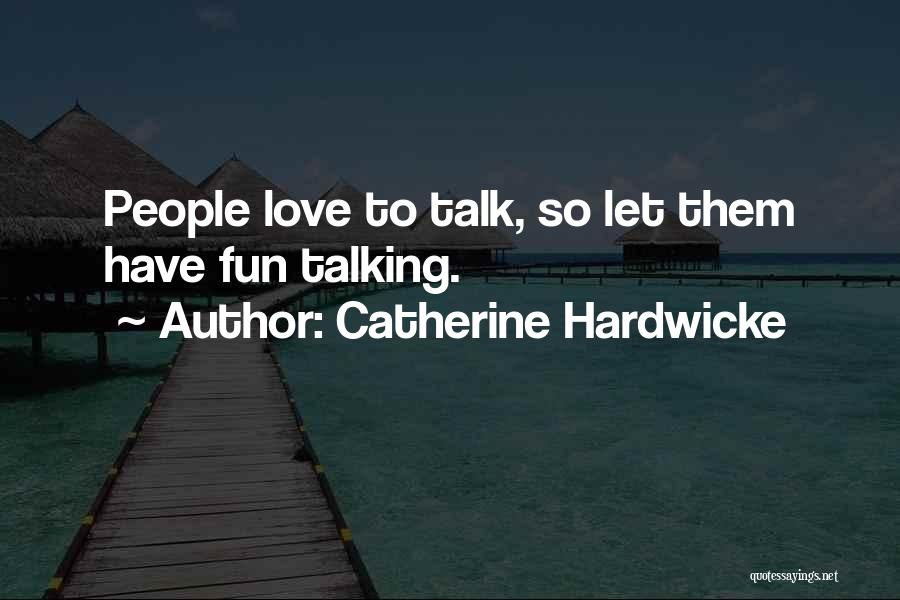 Let Them Talk Quotes By Catherine Hardwicke