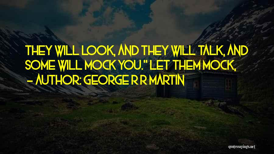 Let Them Talk Quotes By George R R Martin