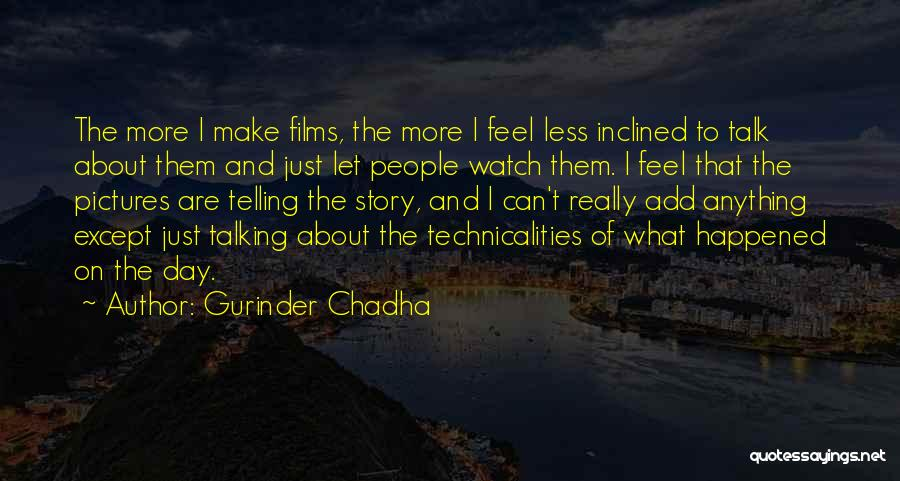 Let Them Talk Quotes By Gurinder Chadha