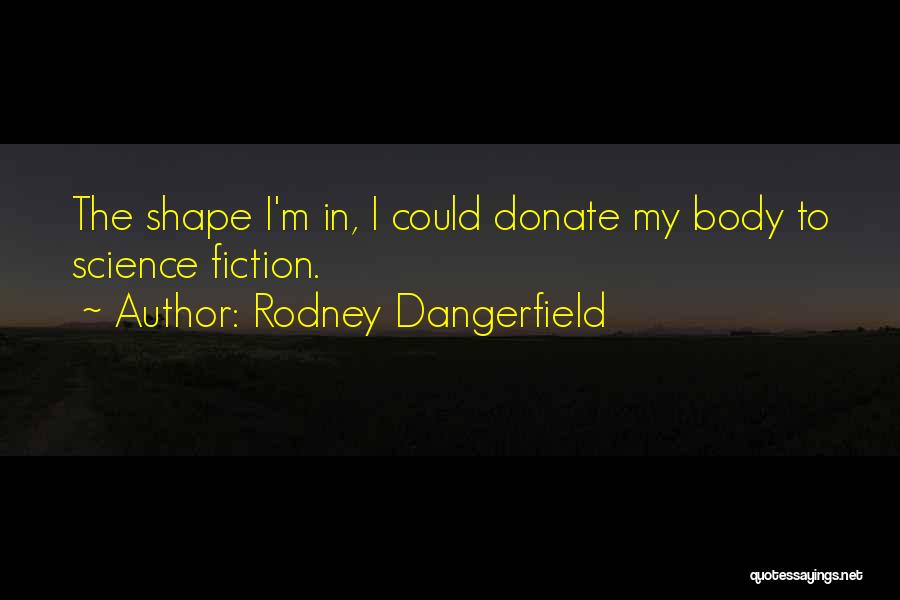 Let's Donate Quotes By Rodney Dangerfield
