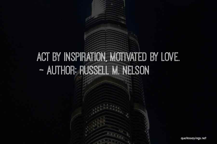 Let's Get Motivated Quotes By Russell M. Nelson