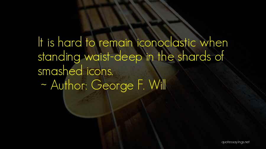 Let's Get Smashed Quotes By George F. Will