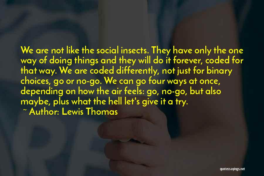Let's Give It A Try Quotes By Lewis Thomas