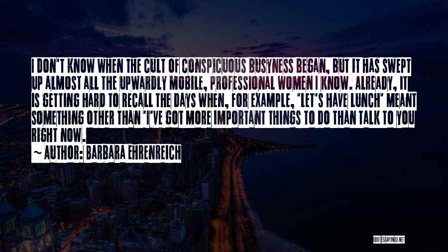 Let's Talk More Quotes By Barbara Ehrenreich