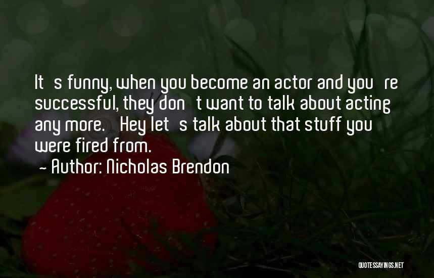 Let's Talk More Quotes By Nicholas Brendon