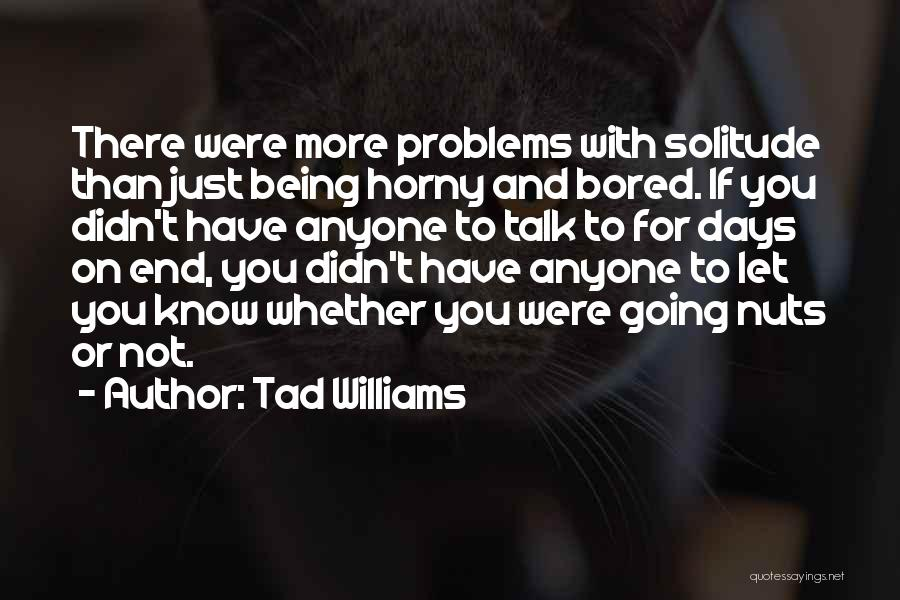 Let's Talk More Quotes By Tad Williams