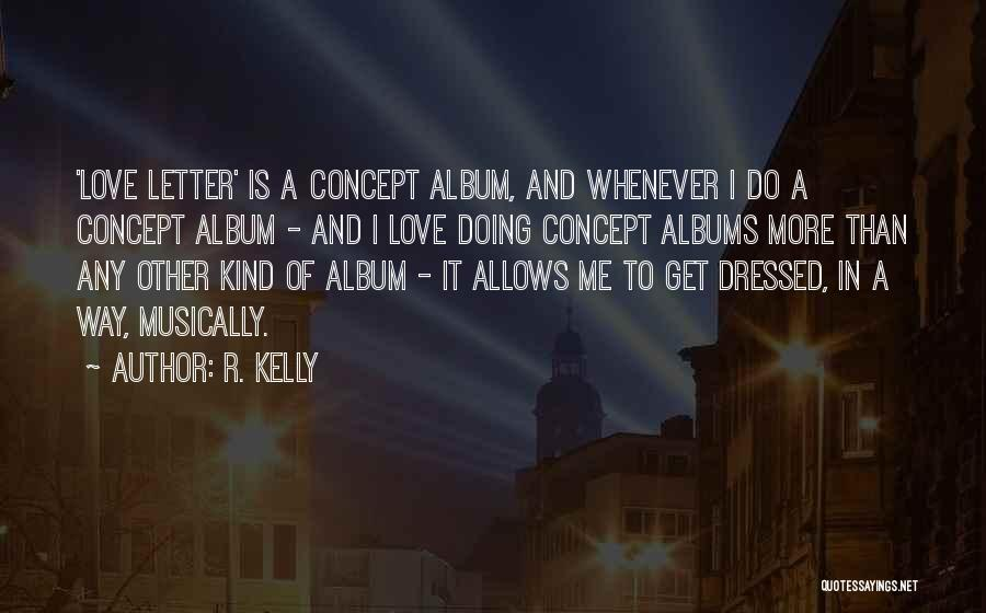 Letter R Quotes By R. Kelly