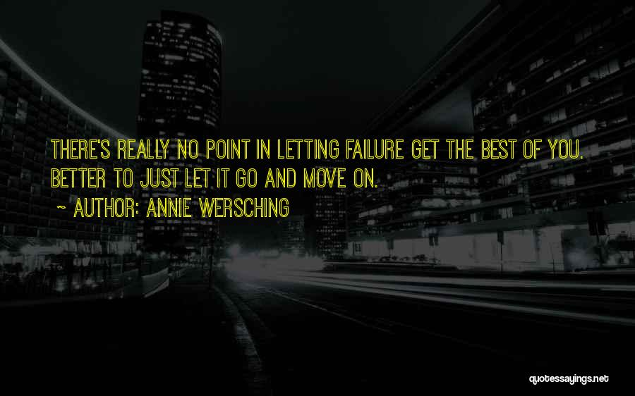 Letting Go And Moving On Quotes By Annie Wersching