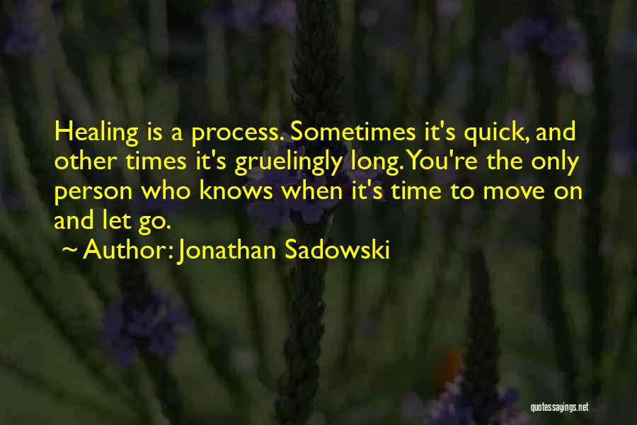 Letting Go And Moving On Quotes By Jonathan Sadowski