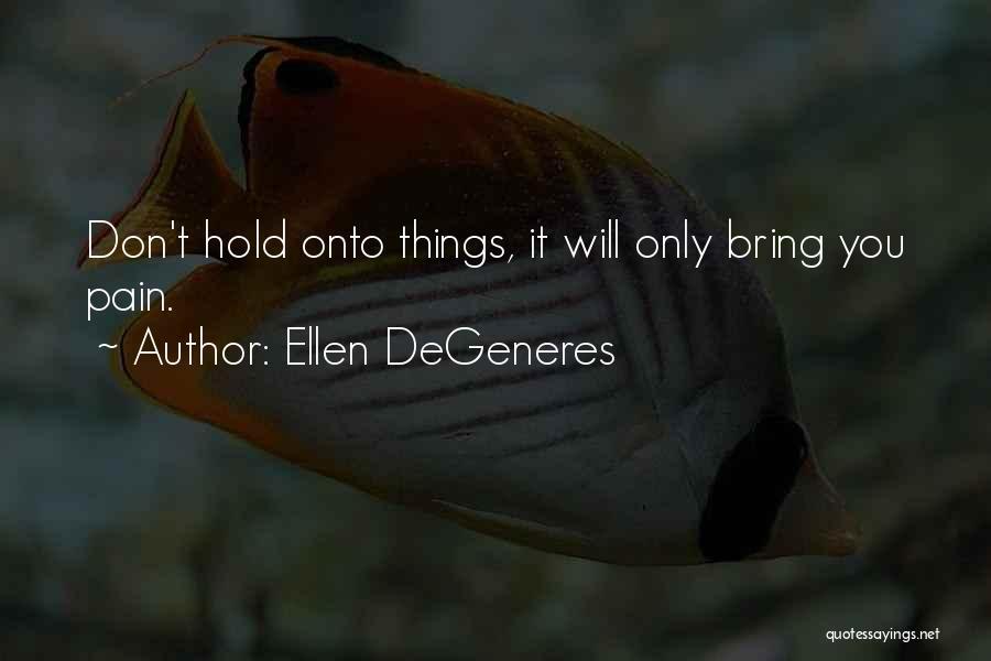 Letting Go Quotes By Ellen DeGeneres