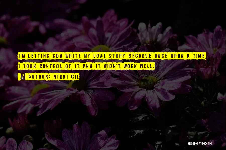 Letting God Be In Control Quotes By Nikki Gil