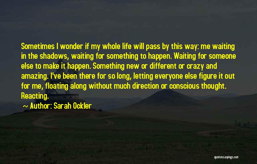 Letting Life Pass You By Quotes By Sarah Ockler