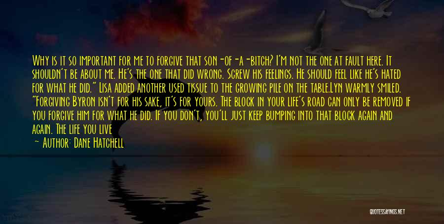 Letting Me Live My Own Life Quotes By Dane Hatchell