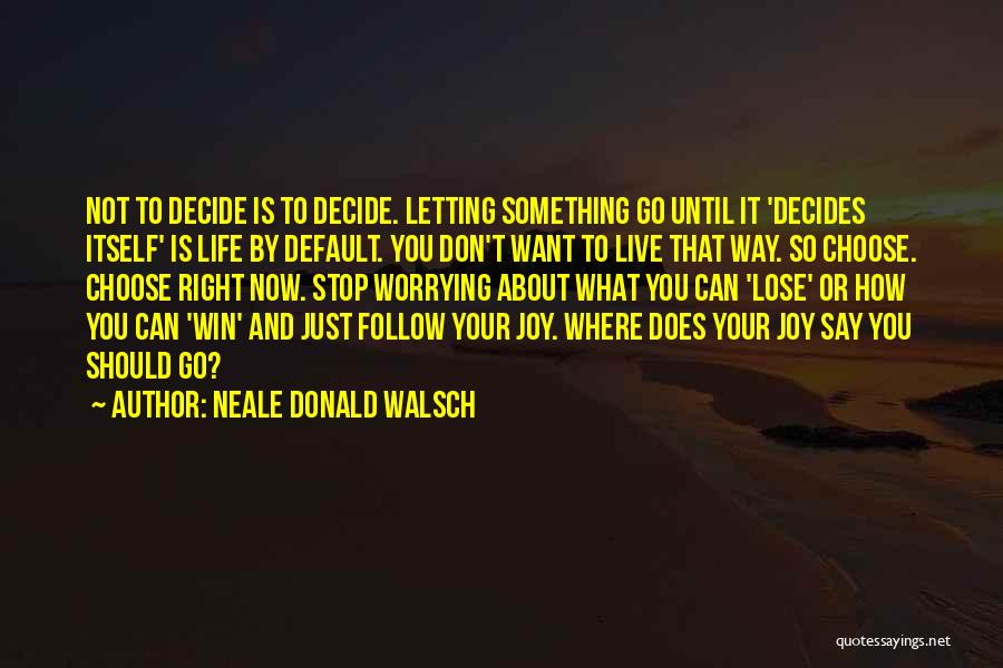 Letting Me Live My Own Life Quotes By Neale Donald Walsch