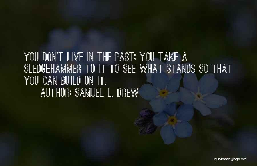 Letting Me Live My Own Life Quotes By Samuel L. Drew