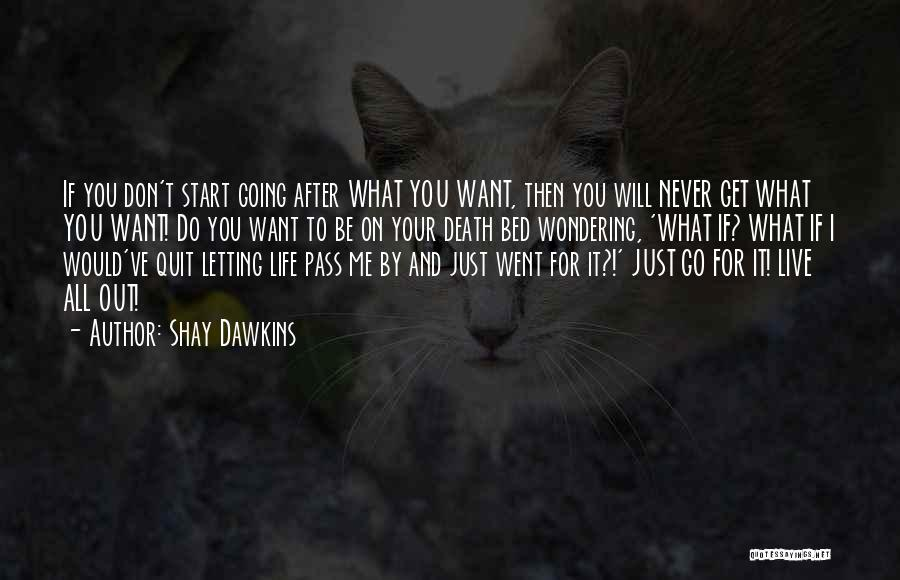 Letting Me Live My Own Life Quotes By Shay Dawkins
