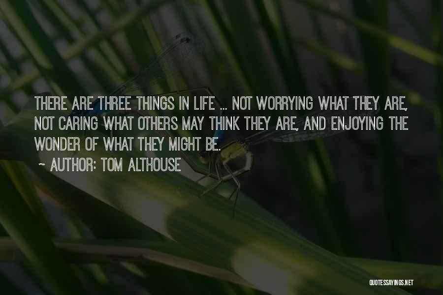 Letting Me Live My Own Life Quotes By Tom Althouse