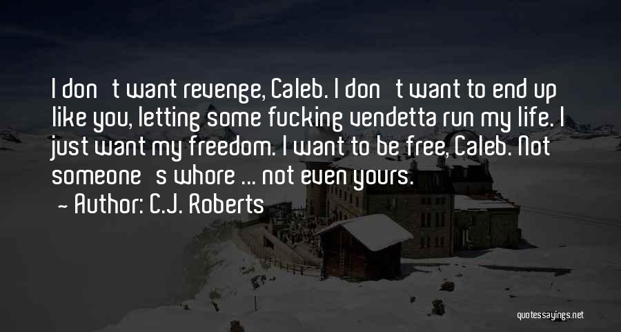 Letting Someone Out Of Your Life Quotes By C.J. Roberts