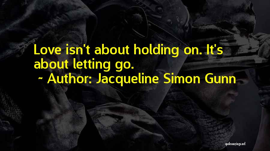 Letting Someone Out Of Your Life Quotes By Jacqueline Simon Gunn