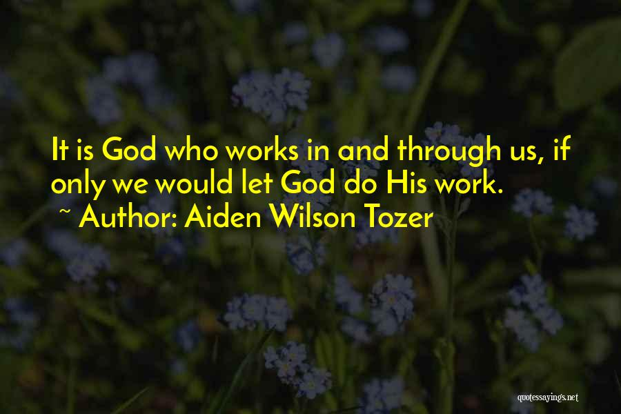 Letting Things Work Themselves Out Quotes By Aiden Wilson Tozer