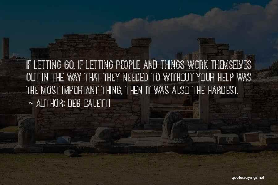 Letting Things Work Themselves Out Quotes By Deb Caletti