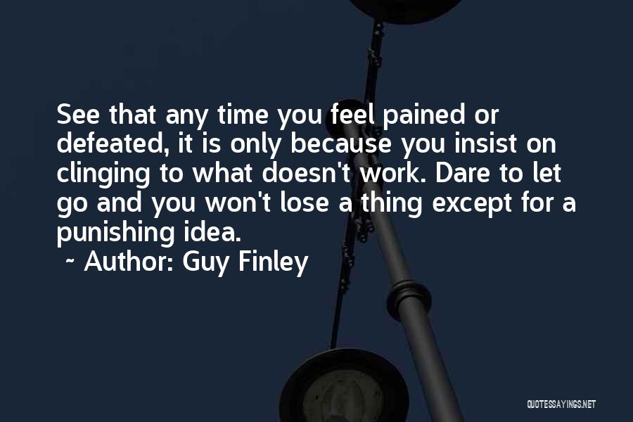 Letting Things Work Themselves Out Quotes By Guy Finley