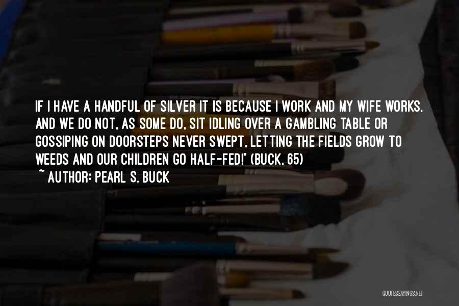 Letting Things Work Themselves Out Quotes By Pearl S. Buck