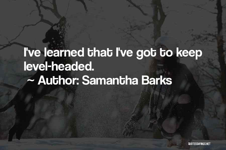 Level Headed Quotes By Samantha Barks