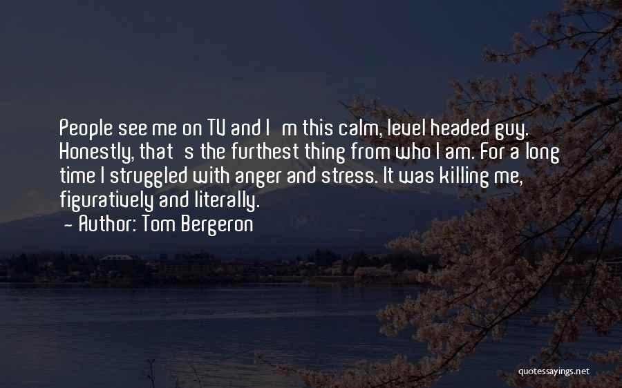 Level Headed Quotes By Tom Bergeron
