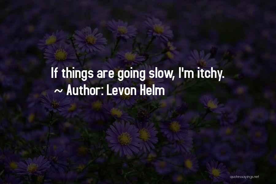 Levon Helm Quotes 488901