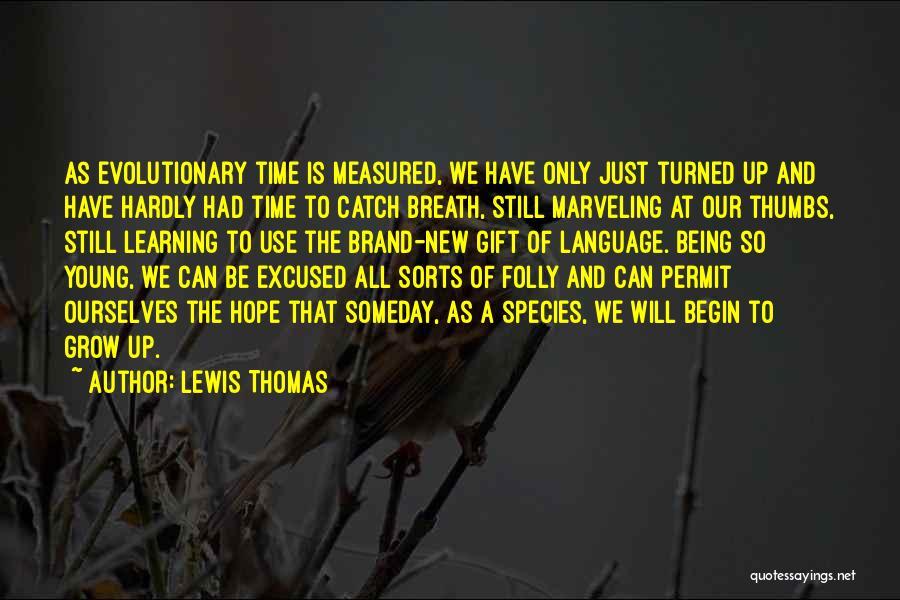 Lewis Thomas Quotes 331786