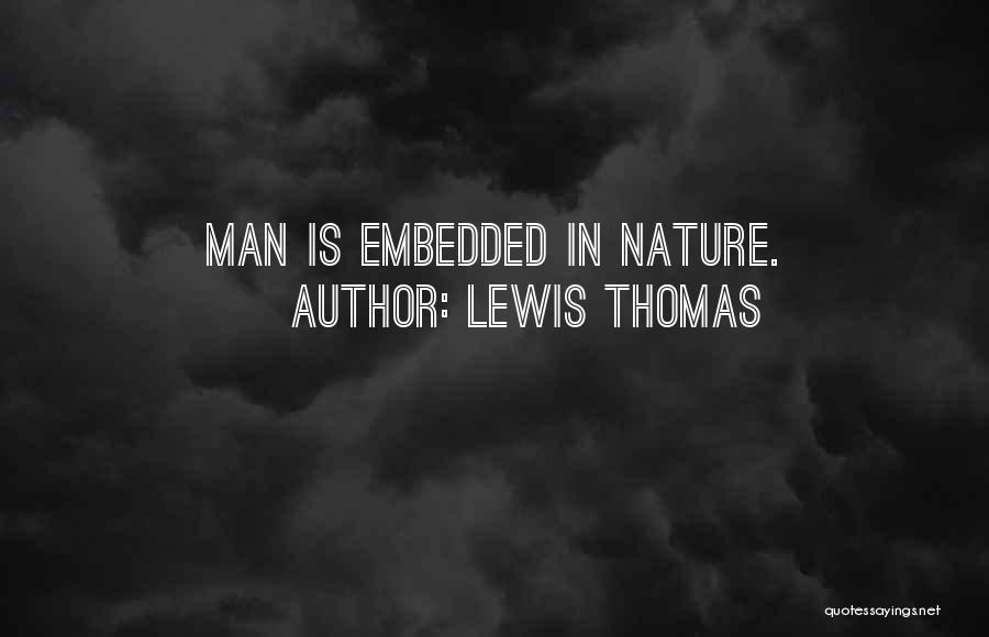 Lewis Thomas Quotes 464439