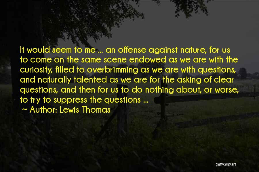 Lewis Thomas Quotes 712340