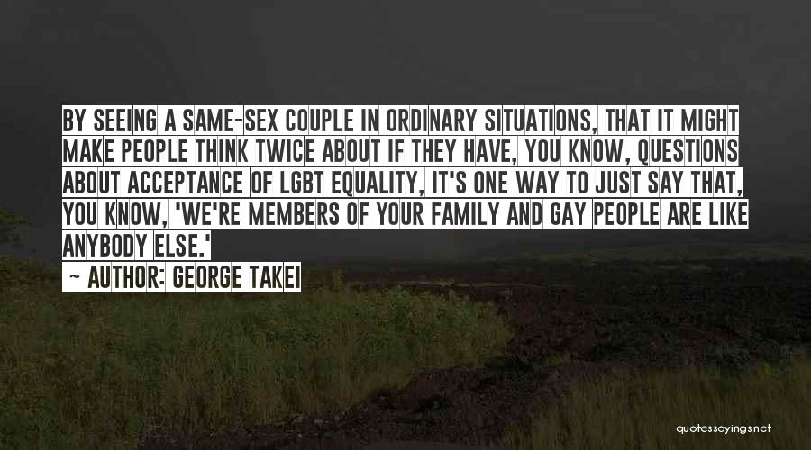 Lgbt Family Quotes By George Takei