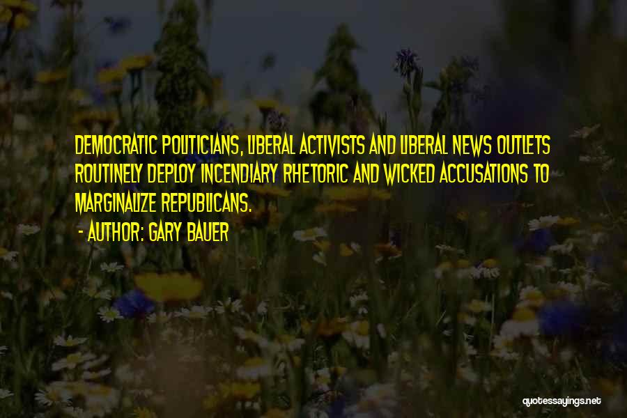 Liberal Rhetoric Quotes By Gary Bauer