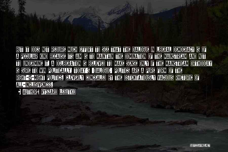 Liberal Rhetoric Quotes By Ryszard Legutko