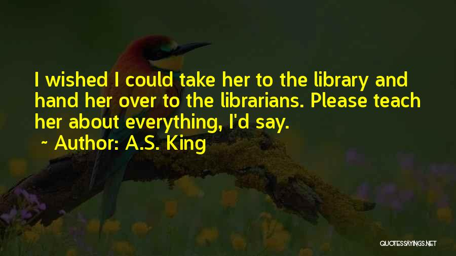 Librarians Quotes By A.S. King