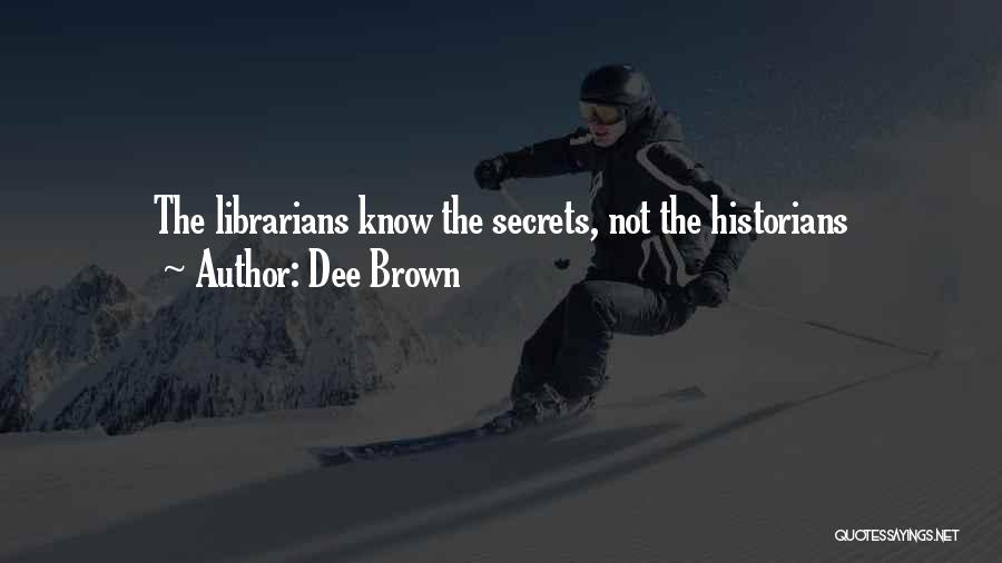 Librarians Quotes By Dee Brown