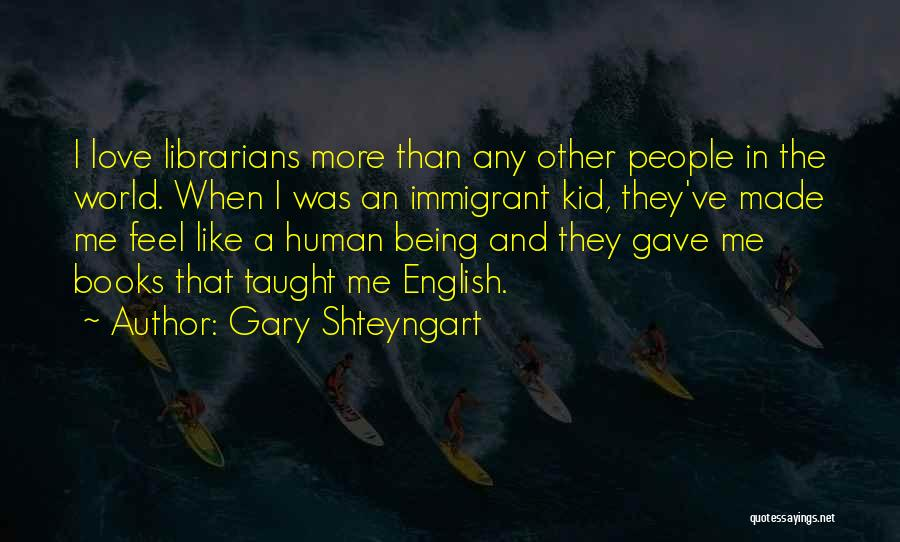 Librarians Quotes By Gary Shteyngart