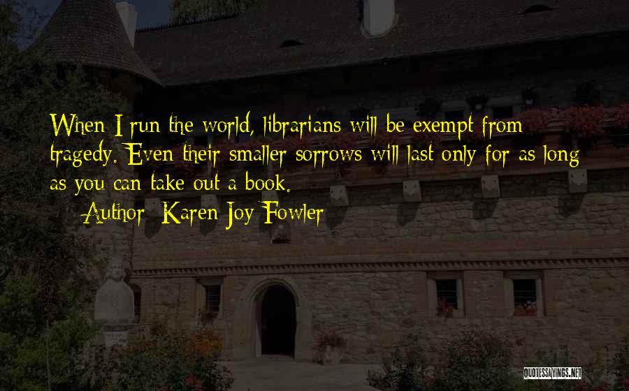 Librarians Quotes By Karen Joy Fowler