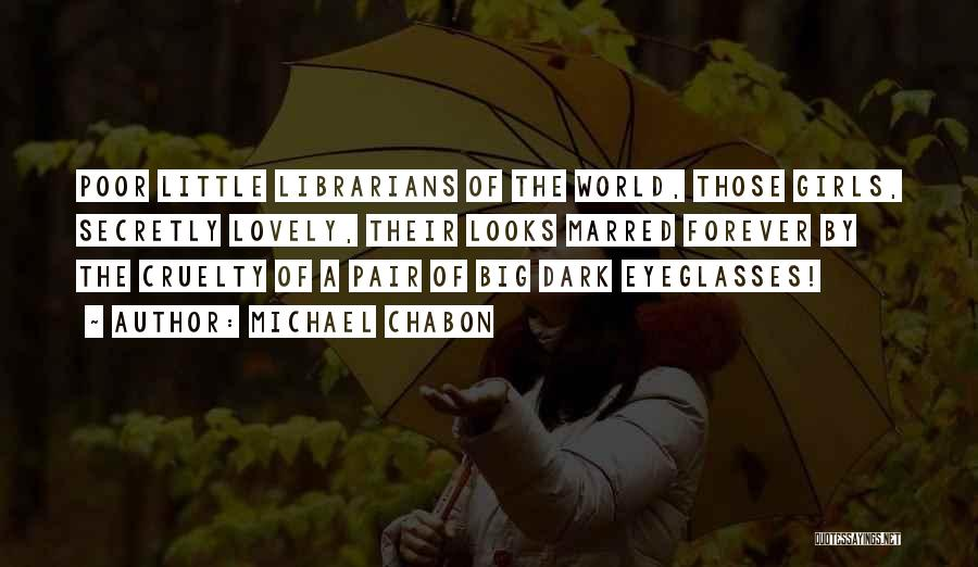 Librarians Quotes By Michael Chabon