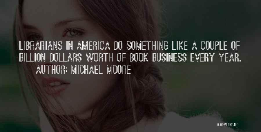 Librarians Quotes By Michael Moore