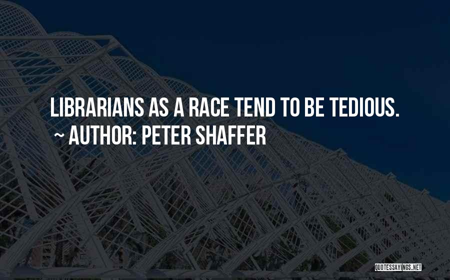 Librarians Quotes By Peter Shaffer